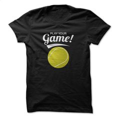 Play Your Game Tennis Funny Shirt T Shirt, Hoodie, Sweatshirts - teeshirt dress #hoodie #fashion