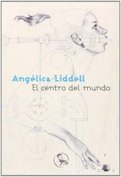 El centro del mundo / Angélica Liddell