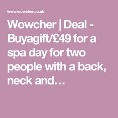 Wowcher | Deal - Buyagift/£49 for a spa day for two people with a back, neck and…