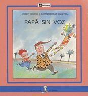 """Josep Lluch / Montserrat Ginesta. """"Papa sin voz"""". Editorial La Galera.  (de 6 a 8 anys) També en valencià. Està en la biblioteca de Cocentaina en valencià i castellà"""