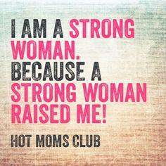 strong moms Hot Moms Club, Say That Again, Mom Quotes, Strong Women, My Boys, Inspirational Quotes, Memories, Woman, Sayings