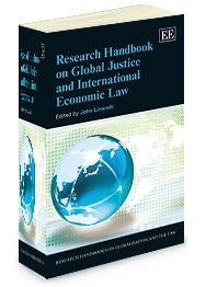 Research Handbook on Global Justice and International Economic Law - Edited by Jon Linarelli - November 2013 (Research Handbooks on Globalisation and the Law series / Elgar original reference)
