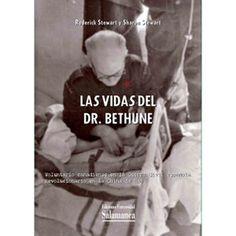 Las vidas del Dr. Bethune : [voluntario canadiense en la Guerra Civil española. Revolucionario en la China de Mao], 2013 http://absysnet.bbtk.ull.es/cgi-bin/abnetopac01?TITN=496855