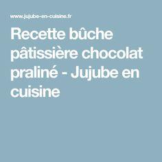 Recette bûche pâtissière chocolat praliné - Jujube en cuisine