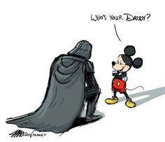 Looool xD now it's true! But mickey, you're his step or adoptive daddy. Darth's daddy is still George lucas xD