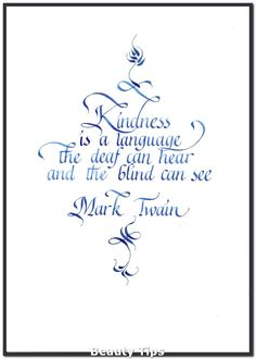 Kindness is the language which the deaf can hear and the blind can see. - Quote by Mark Twain Great Quotes, Quotes To Live By, Me Quotes, Inspirational Quotes, The Words, Calligraphy Handwriting, Calligraphy Quotes, Penmanship, Caligraphy Alphabet