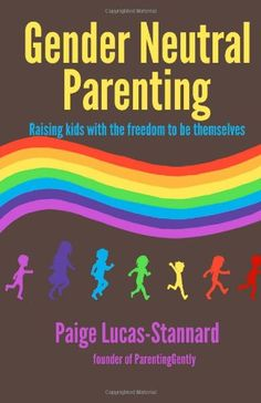 Gender Neutral Parenting: Raising kids with the freedom to be themselves by Paige Lucas-Stannard,http://www.amazon.com/dp/0615903525/ref=cm_sw_r_pi_dp_rHUFsb14ZXZSDTPJ