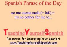 #Spanish Phrase of the Day: no me cuesta nada (+inf.) = it's no bother for me to (+inf.),,,insert verb of your choice at +inf.,,, #learnSpanish