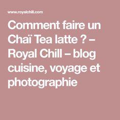 Comment faire un Chaï Tea latte ? – Royal Chill – blog cuisine, voyage et photographie