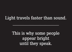 Light travels faster than sound.