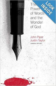 The Power of Words and the Wonder of God: John Piper, Justin Taylor, Paul Tripp, Sinclair B. Ferguson, Mark Driscoll, Daniel Taylor, Bob Kau...