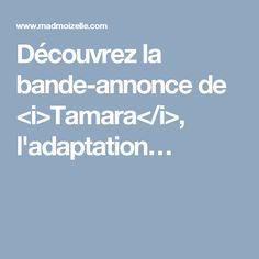 Découvrez la bande-annonce de <i>Tamara</i>, l'adaptation…