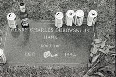 """Don't Try""  -Charles Bukowski's Grave , Green Hills Memorial Park, Rancho Palos ..."