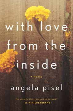 {WANT TO READ} With Love from the Inside by Angela Pisel. Published this year (August 9, 2016) Amazing book I had to share from Penguin Random House