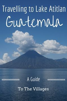 Travel the World - Guatemala | Travelling to Lake Atitlan - A Guide to The Villages