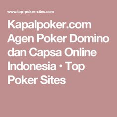 Kapalpoker.com Agen Poker Domino dan Capsa Online Indonesia • Top Poker Sites