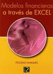 Modelos financieros a través de Excel / Felicidad Marqués Asensio