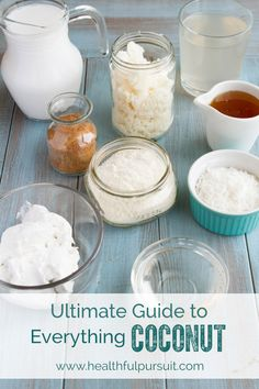 The Ultimate Guide to Everything Coconut: Flour, Oil, Butter, Cream, Milk, Water, Shreds, Sugar and Nectar - Healthful Pursuit
