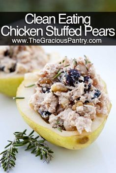 Clean Eating Chicken Stuffed Pears  (Makes 4 servings)  Ingredients  1 (12.5 oz) can chicken (or 12.5 oz. home cooked, shredded chicken)  1 1/2 tsp. fresh, chopped rosemary  2 tbsp. juice sweetened, dried cranberries  1/4 cup walnut pieces  2 large, perfectly ripe pears