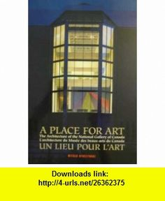 A Place for Art - The Architecture of the National Gallery of Canada (9780888846204) Witold Rybczynski , ISBN-10: 0888846207  , ISBN-13: 978-0888846204 ,  , tutorials , pdf , ebook , torrent , downloads , rapidshare , filesonic , hotfile , megaupload , fileserve