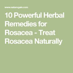 10 Powerful Herbal Remedies for Rosacea - Treat Rosacea Naturally