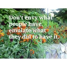 Don't envy what people have, emulate what they did to have it #results #Entrepreneur #Leadership