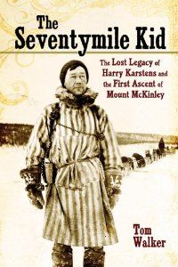 The Seventymile Kid: The Lost Legacy of Harry Karstens and the First Ascent of Mount McKinley by Tom Walker. Save 27 Off!. $14.66. Publication: January 28, 2013. Publisher: Mountaineers Books (January 28, 2013)