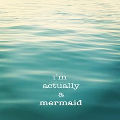 This is so me I was told since I was little that I was a mermaid because I would watch the waves so intensely & always loved to b in the ocean