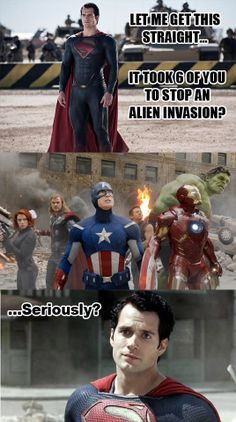 It took SIX of you to stop an Alien invasion?  Man Of Steel condescending the Avengers