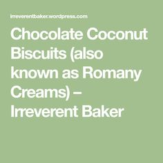 Chocolate Coconut Biscuits (also known as Romany Creams) – Irreverent Baker Coconut Biscuits, Biscuit Sandwich, Chocolate Biscuits, Homemade, Cream, Food, Creme Caramel, Home Made, Essen