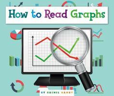 Cover image for How to read graphs / By Rachel Hamby.Introduces readers to the basic features of a graph, such as legends, labels, and scales. MAy 2018