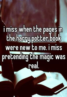 """""""I sometimes wish I could get a mild case of amnesia and reread the Harry Potter series again."""" All confessions courtesy of Whisper."""