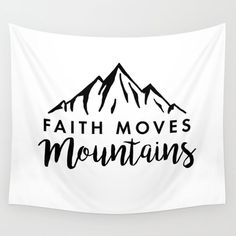 Faith Quote - Faith Moves Mountains Wall Hanging Tapestry by Bethel Store - Medium: x Dorm Tapestry, Tapestry Wall Hanging, Tapestries, Wall Hangings, Faith Moves Mountains, Move Mountains, Faith Quotes, Bible Quotes, Society 6 Tapestry