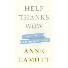Help Thanks Wow - Anne Lamott