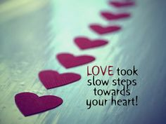 Cute Love Quote Took Slow Steps