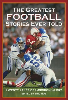 The Greatest Football Stories Ever Told: Twenty Tales of Gridiron Glory by Eric Noe As warm weather turns cool, thoughts turn to football. When the last touchdown is scored, the last pass made, who can help but devour the vivid descriptions of the game in books like Friday Night Lights or magazines like Sports Illustrated? - Goodreads #novels #football