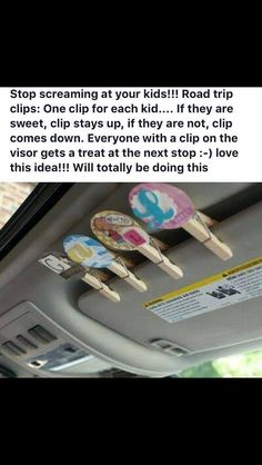 Travel Tip to Inspire Kids to be Good: decorated clothes pin for each child is clipped to car or vehicle visor. If the child acts out the clothes pin is taken down. Those pins still left on visor at the next stop get a treat. Good idea. Car trip ideas. Travel tip
