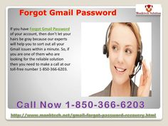 Haven't you recovered your Forgot Gmail Password 1-850-366-6203? If you haven't recovered your Forgot Gmail Password then it means you are following wrong steps and because of that you are facing issues while recovering your Gmail password. So, move your fingers on your Smartphone keypad and make a call at 1-850-366-6203  which can be dialed from every nook and corner of the world. http://www.monktech.net/gmail-forgot-password-recovery.html
