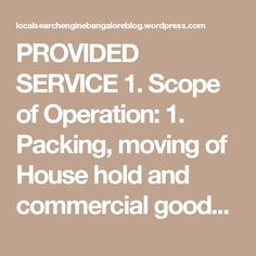 PROVIDED SERVICE 1. Scope of Operation: 1. Packing, moving of House hold and commercial goods. 2. Local shifting of residence & office. 3. Transportation Door to door nationwide. 4. Ware Housing & storage. 5. Car transportation.  We are offering you complete DOOR TO DOOR service, be it from one city, or ever from one street to other. We at M/s LEAD PACKERS AND MOVERS take care of your movement in commercial and house hold effects with precision care.
