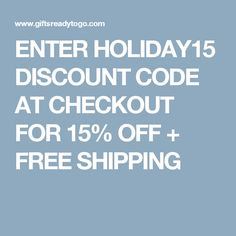 ENTER HOLIDAY15 DISCOUNT CODE AT CHECKOUT FOR 15% OFF + FREE SHIPPING