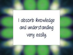 """Daily Affirmation for September 4, 2014 #affirmation #inspiration - """"I absorb knowledge and understanding very easily."""""""