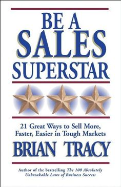 Be+a+Sales+Superstar:+21+Great+Ways+to+Sell+More,+Faster,+Easier+in+Tough+Markets