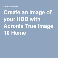 Create an image of your HDD with Acronis True Image 10 Home