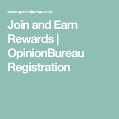 Join and Earn Rewards | OpinionBureau Registration