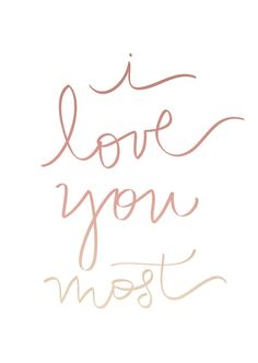 """Love quote idea - """"I love you most"""" {Courtesy of Etsy}"""