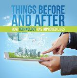 Free Kindle Book -  [Computers & Technology][Free] Things Before and After: How Technology has Improved Lives: Technology for Kids (Children's Computer & Technology Books)