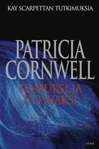 Tomuksi ja tuhkaksi - Tekijä: Patricia Cornwell Hinta: 25,20€ (kovakantisena)