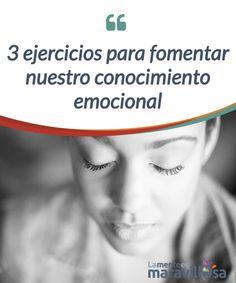 3 ejercicios para fomentar nuestro conocimiento emocional  El #conocimiento emocional forma parte de la #inteligencia emocional y nos ayuda a #identificar y comprender mejor nuestras emociones... ¡Desarróllalo!  #Emociones