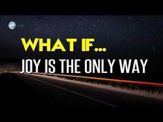 Abraham Hicks 2018 - What If... Joy Is The Only Way