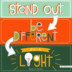 Stand Out. Be Different. Be a Light. Print and handout available. Lds Primary Lessons, Bible Lessons, Youth Quotes, Yw In Excellence, Follow The Prophet, Youth Conference, Light Of Christ, Speech Therapy Activities, Play Therapy